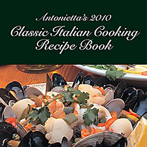 Antonietta's 2010 Classic Italian Cooking Recipe Book